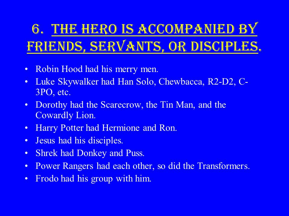 6. The hero is accompanied by friends, servants, or disciples.
