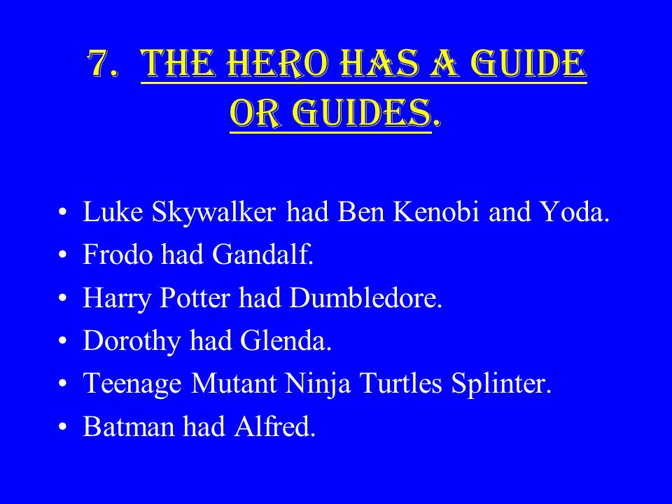 7. The hero has a guide or guides.