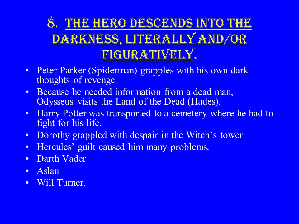 8. The hero descends into the darkness, literally and/or figuratively.