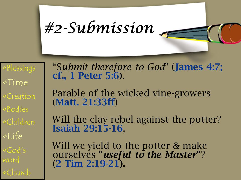 #2-Submission Submit therefore to God (James 4:7; cf., 1 Peter 5:6).