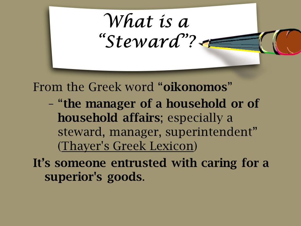 What is a Steward From the Greek word oikonomos