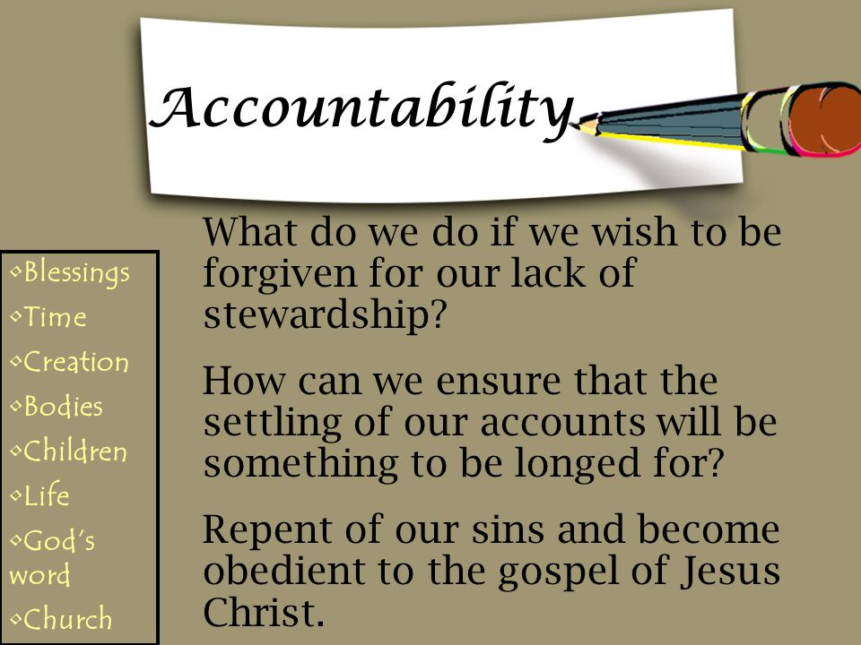 Accountability What do we do if we wish to be forgiven for our lack of stewardship