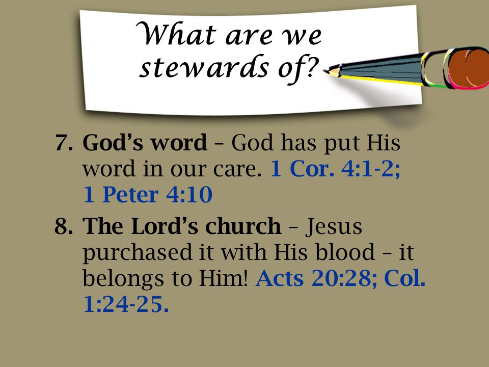 What are we stewards of God's word – God has put His word in our care. 1 Cor. 4:1-2; 1 Peter 4:10.