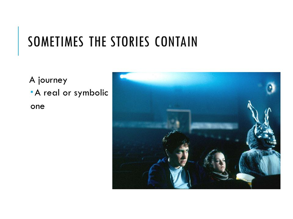 Sometimes the stories contain