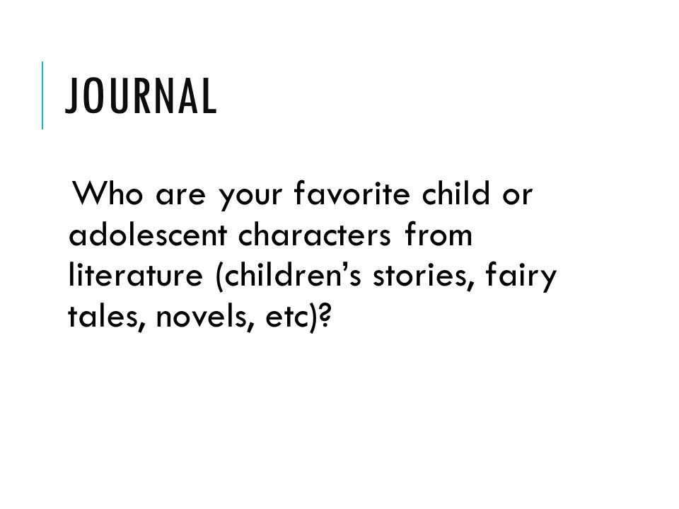 Journal Who are your favorite child or adolescent characters from literature (children's stories, fairy tales, novels, etc)