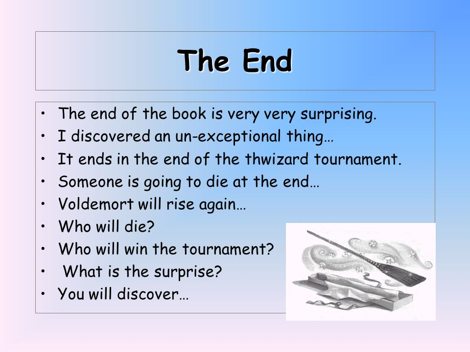 The End The end of the book is very very surprising.