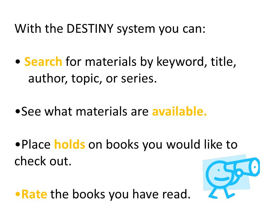 With the DESTINY system you can: