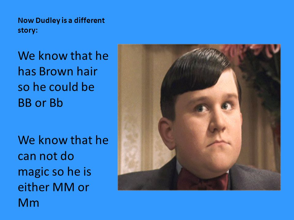 Now Dudley is a different story: