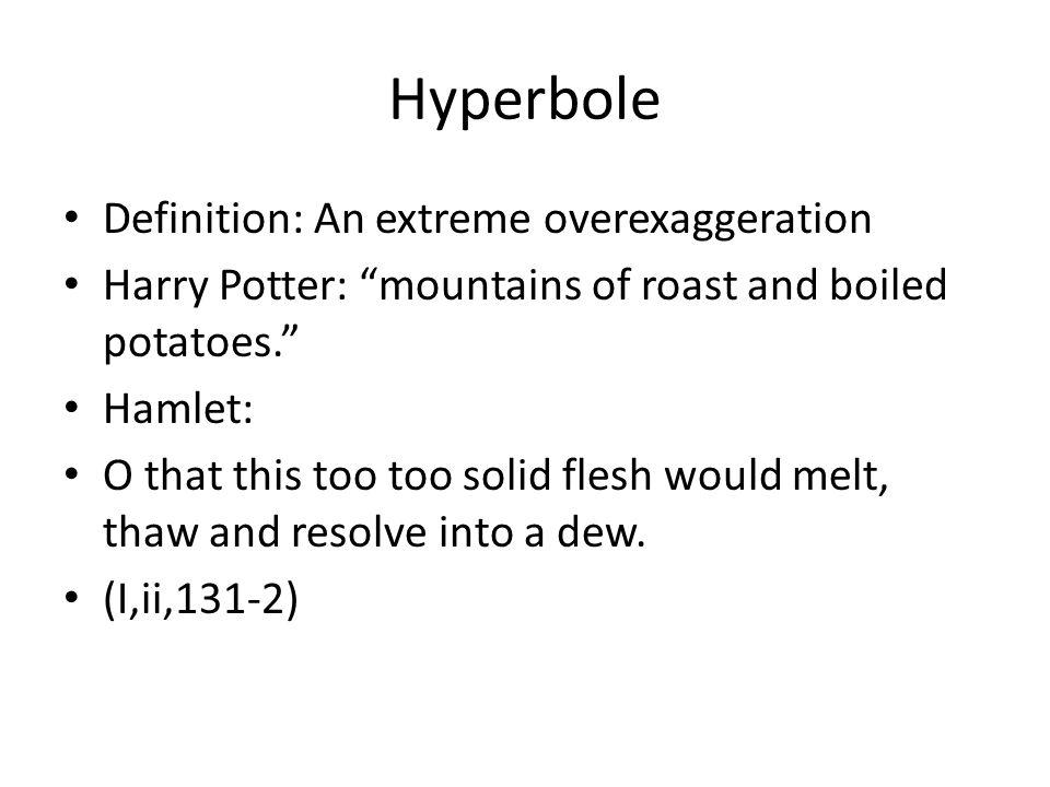 Hyperbole Definition: An extreme overexaggeration