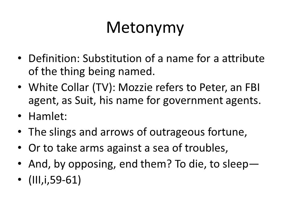 Metonymy Definition: Substitution of a name for a attribute of the thing being named.