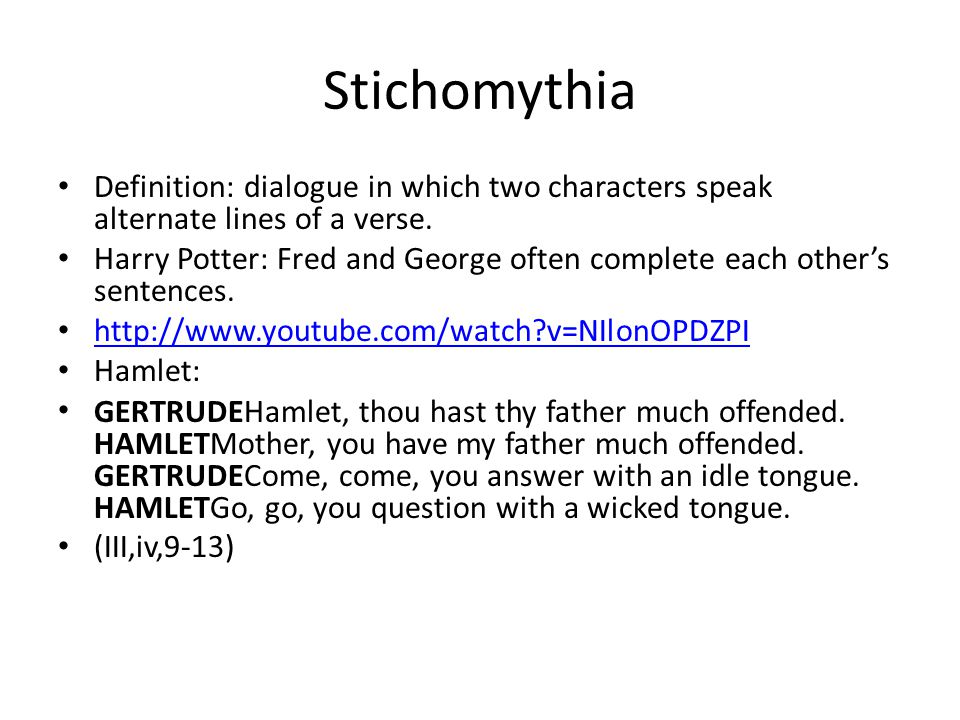Stichomythia Definition: dialogue in which two characters speak alternate lines of a verse.