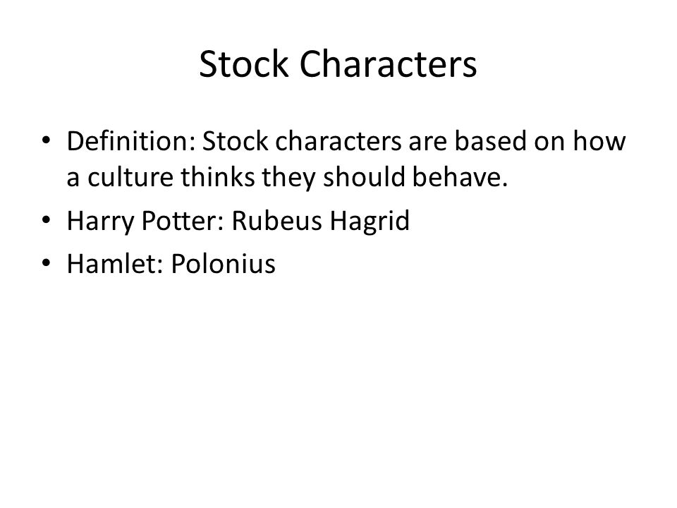 Stock Characters Definition: Stock characters are based on how a culture thinks they should behave.