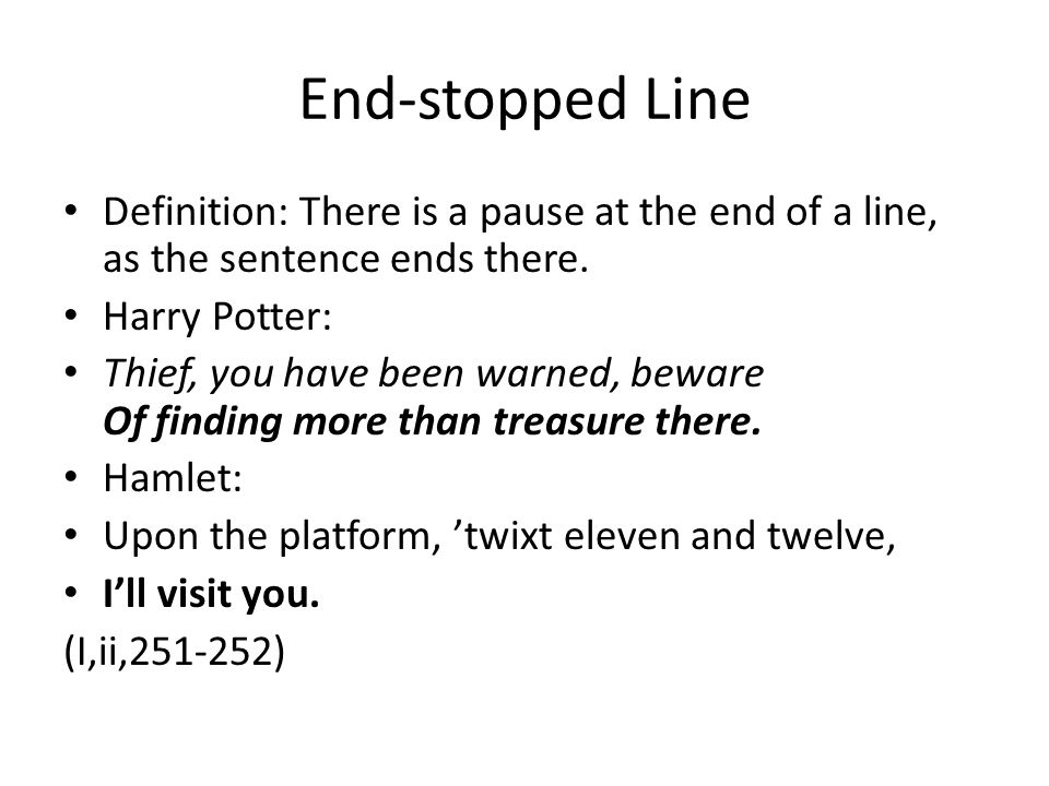 End-stopped Line Definition: There is a pause at the end of a line, as the sentence ends there. Harry Potter: