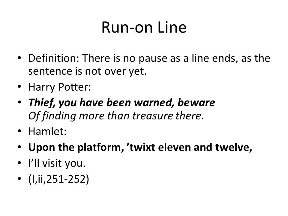 Run-on Line Definition: There is no pause as a line ends, as the sentence is not over yet. Harry Potter: