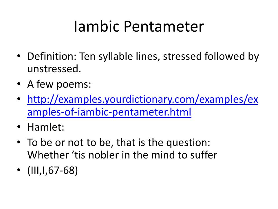 Iambic Pentameter Definition: Ten syllable lines, stressed followed by unstressed. A few poems: