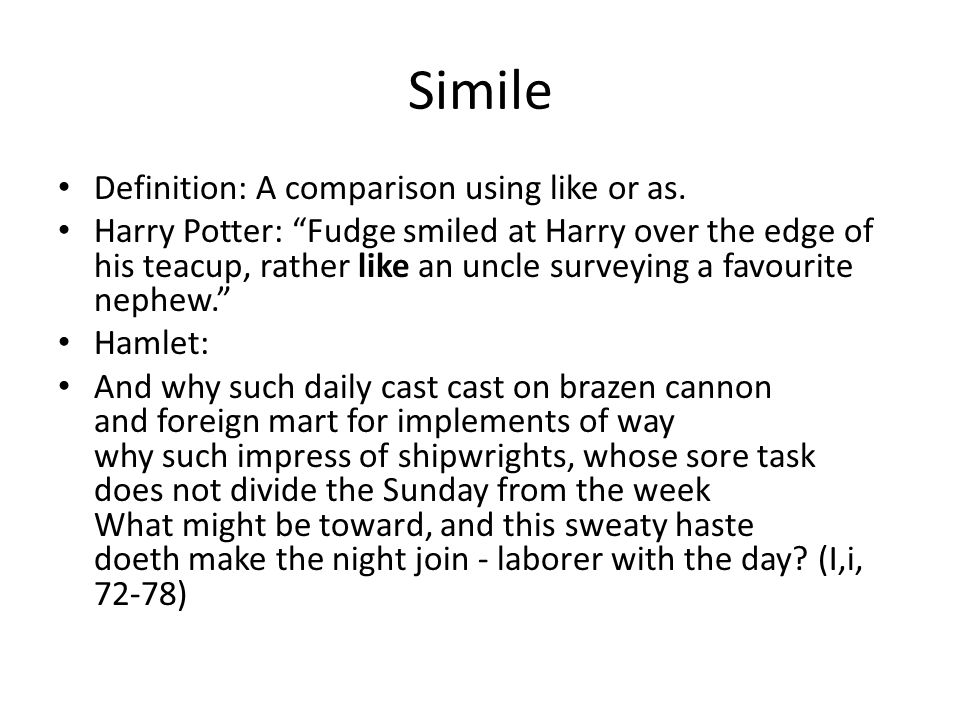 Simile Definition: A comparison using like or as.