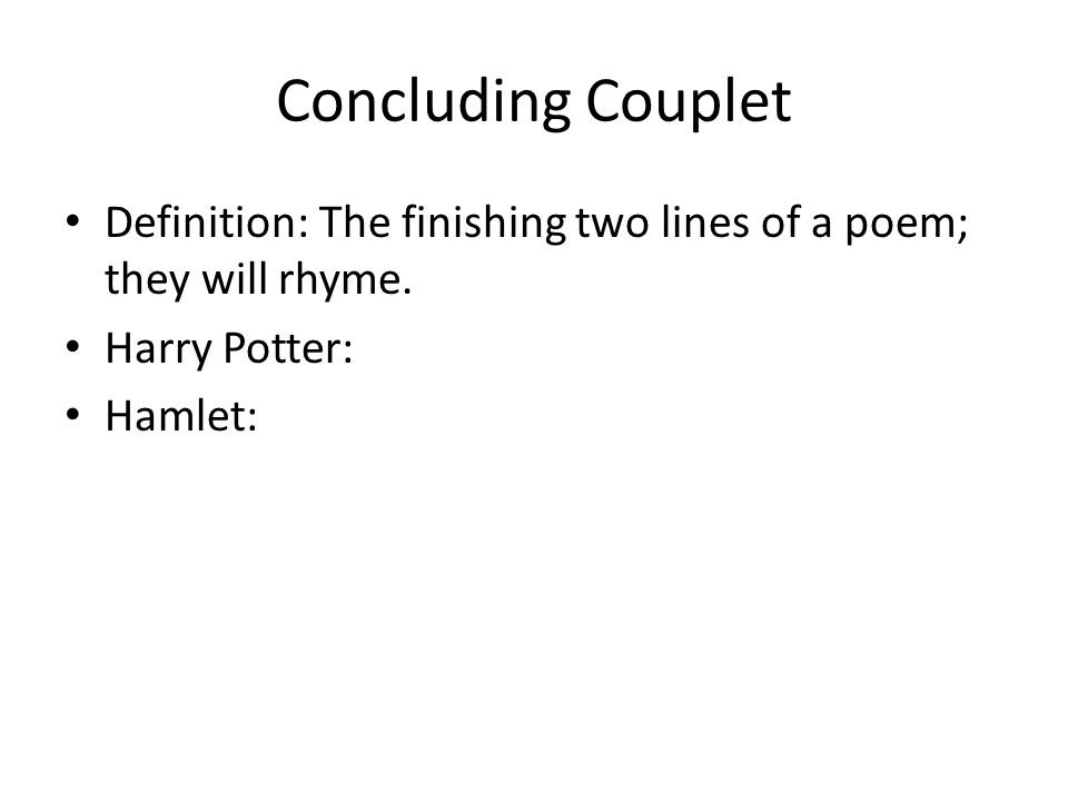 Concluding Couplet Definition: The finishing two lines of a poem; they will rhyme.