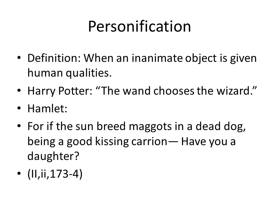 Personification Definition: When an inanimate object is given human qualities. Harry Potter: The wand chooses the wizard.