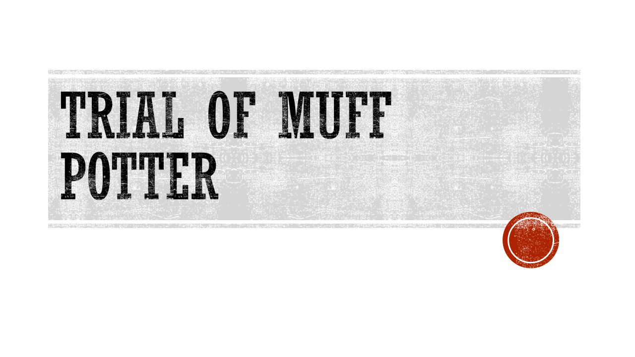 Trial of muff potter