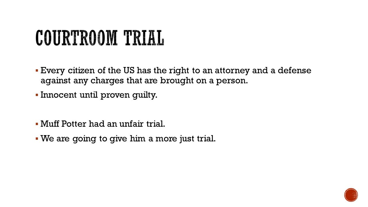 Courtroom trial Every citizen of the US has the right to an attorney and a defense against any charges that are brought on a person.