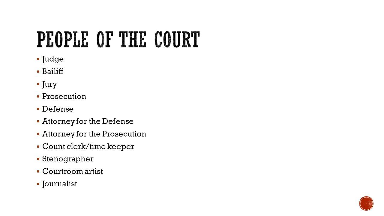 People of the court Judge Bailiff Jury Prosecution Defense