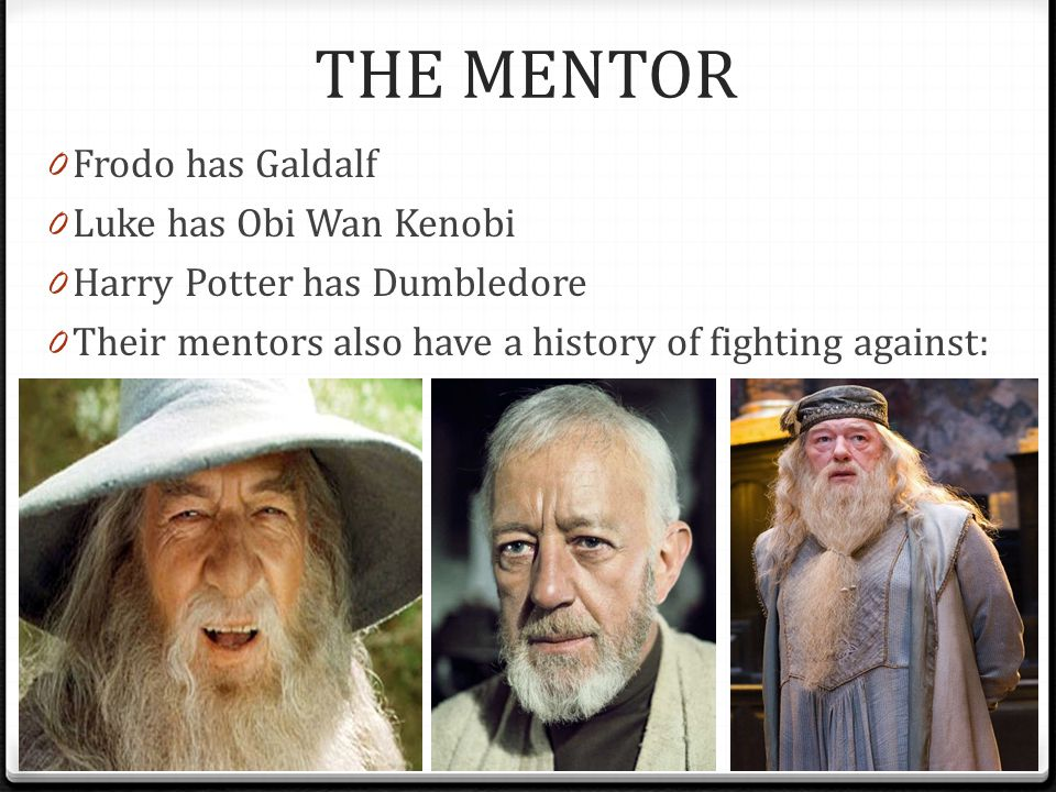 THE MENTOR Frodo has Galdalf Luke has Obi Wan Kenobi