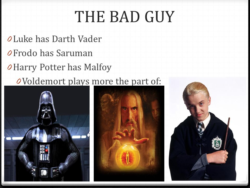 THE BAD GUY Luke has Darth Vader Frodo has Saruman