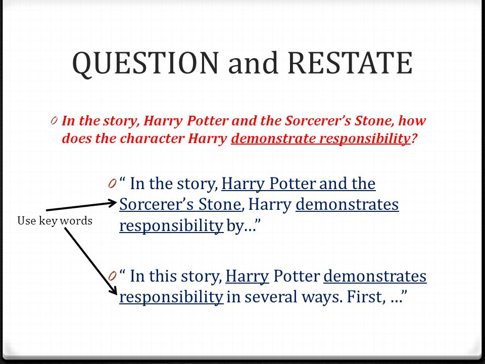 QUESTION and RESTATE In the story, Harry Potter and the Sorcerer's Stone, how does the character Harry demonstrate responsibility