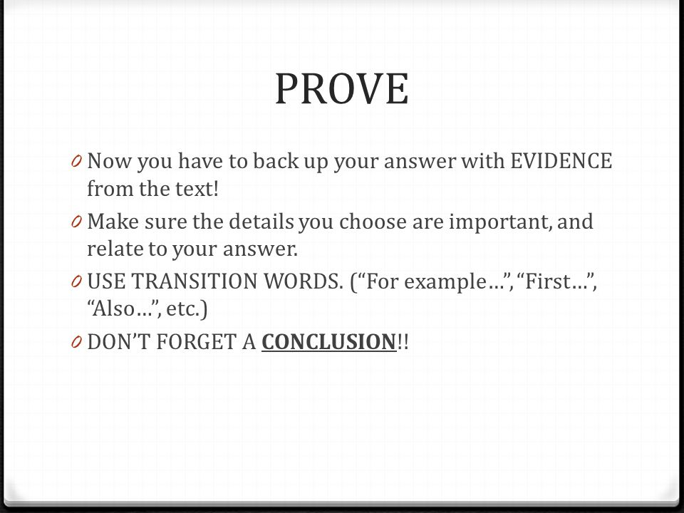 PROVE Now you have to back up your answer with EVIDENCE from the text!