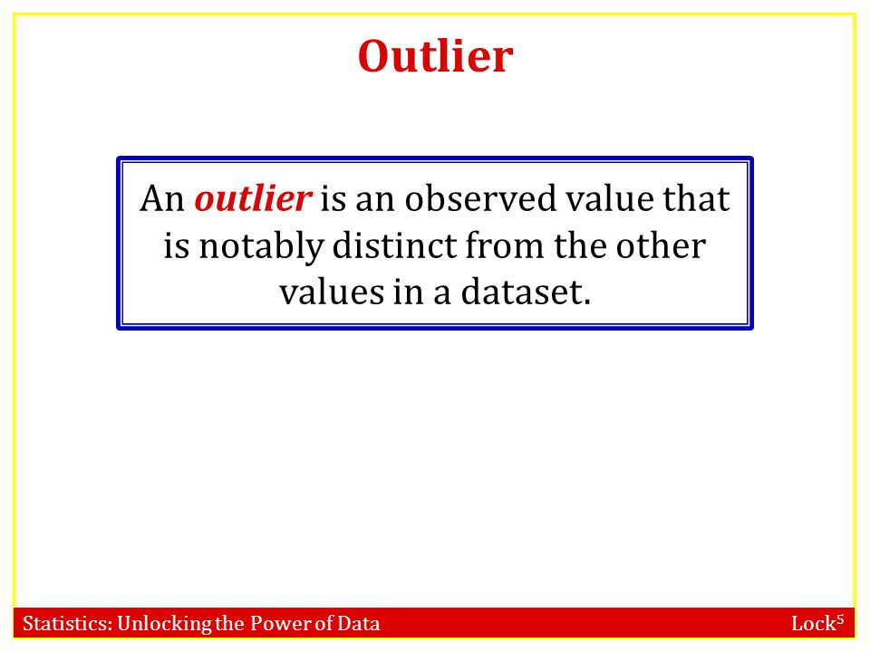 Outlier An outlier is an observed value that is notably distinct from the other values in a dataset.