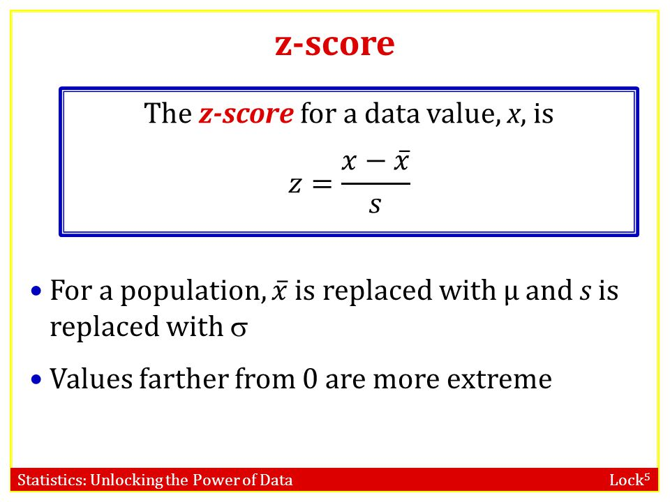 The z-score for a data value, x, is 𝑧= 𝑥− 𝑥 𝑠