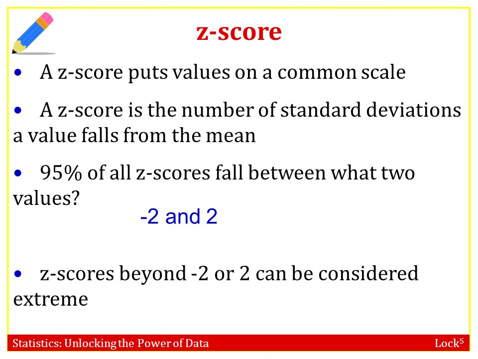 z-score A z-score puts values on a common scale