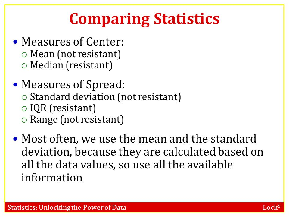 Comparing Statistics Measures of Center: Measures of Spread: