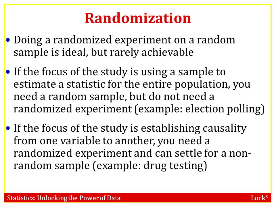 Randomization Doing a randomized experiment on a random sample is ideal, but rarely achievable.