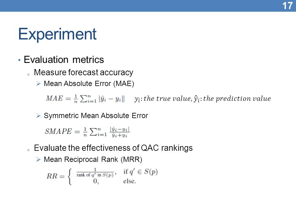 Experiment Evaluation metrics Measure forecast accuracy