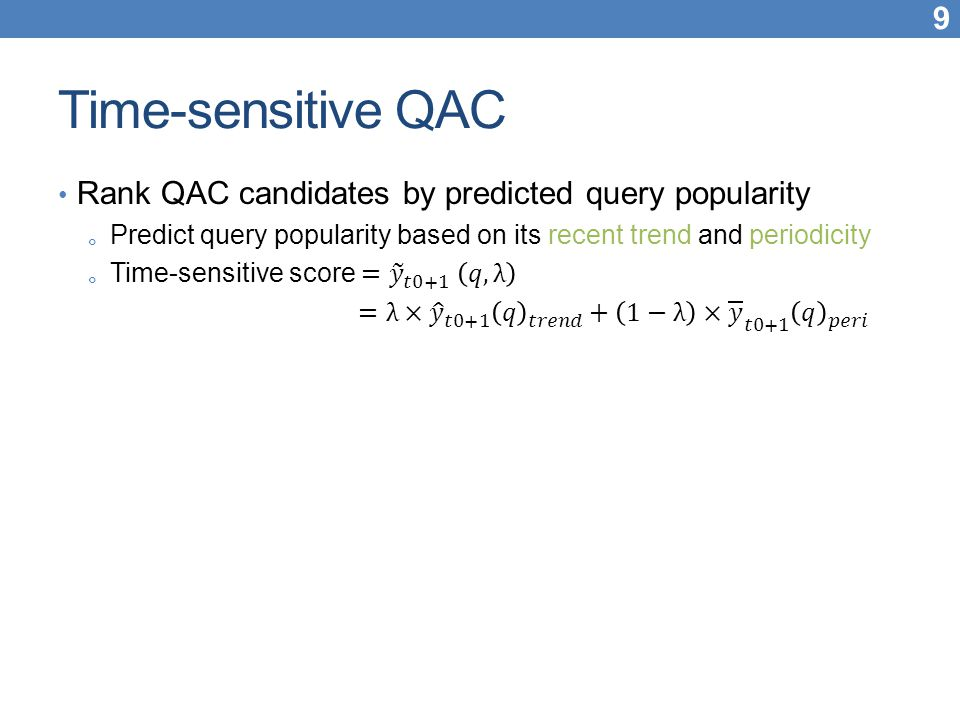 Time-sensitive QAC Rank QAC candidates by predicted query popularity