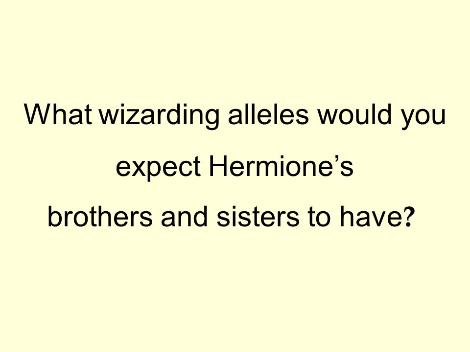 What wizarding alleles would you expect Hermione's