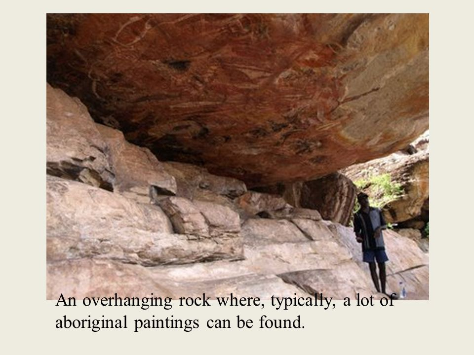 An overhanging rock where, typically, a lot of aboriginal paintings can be found.
