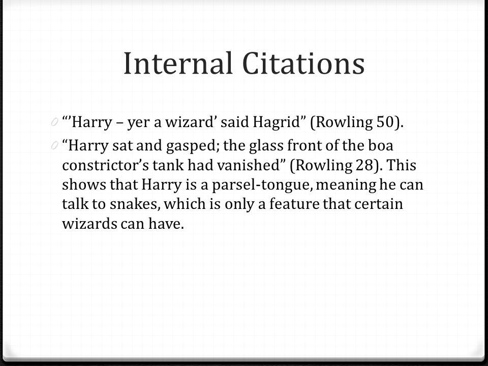 Internal Citations 'Harry – yer a wizard' said Hagrid (Rowling 50).