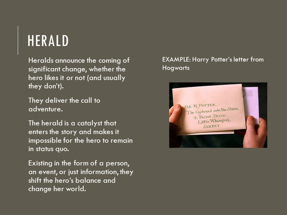 HERALD Heralds announce the coming of significant change, whether the hero likes it or not (and usually they don't).