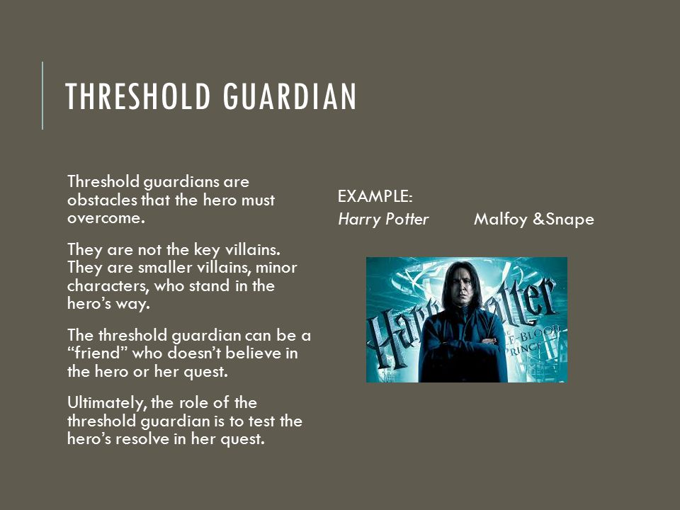Threshold guardian Threshold guardians are obstacles that the hero must overcome.