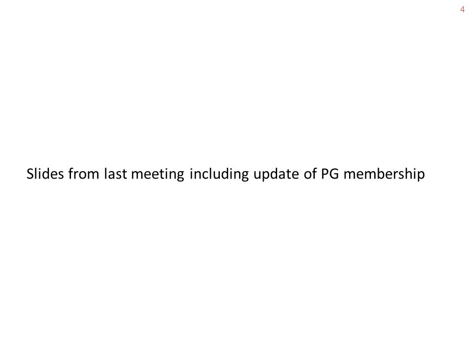 Slides from last meeting including update of PG membership