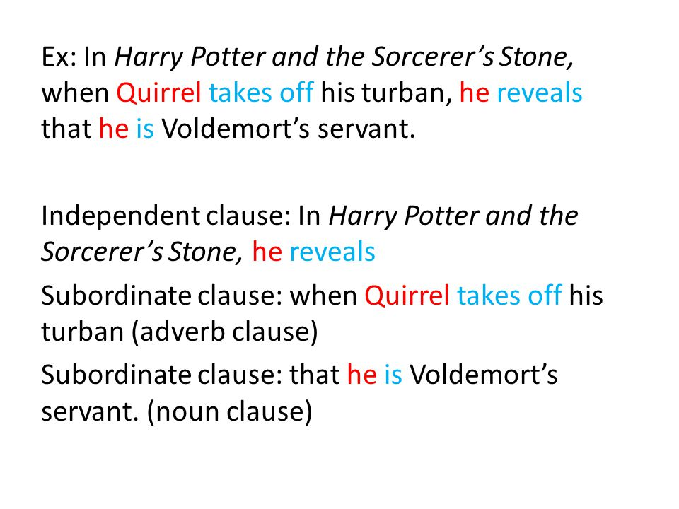 Ex: In Harry Potter and the Sorcerer's Stone, when Quirrel takes off his turban, he reveals that he is Voldemort's servant.