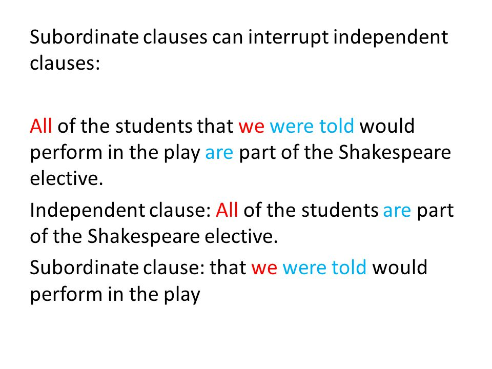 Subordinate clauses can interrupt independent clauses: All of the students that we were told would perform in the play are part of the Shakespeare elective.