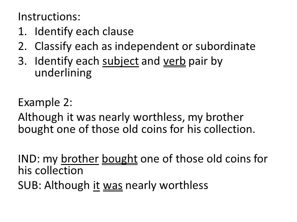 Instructions: Identify each clause. Classify each as independent or subordinate. Identify each subject and verb pair by underlining.