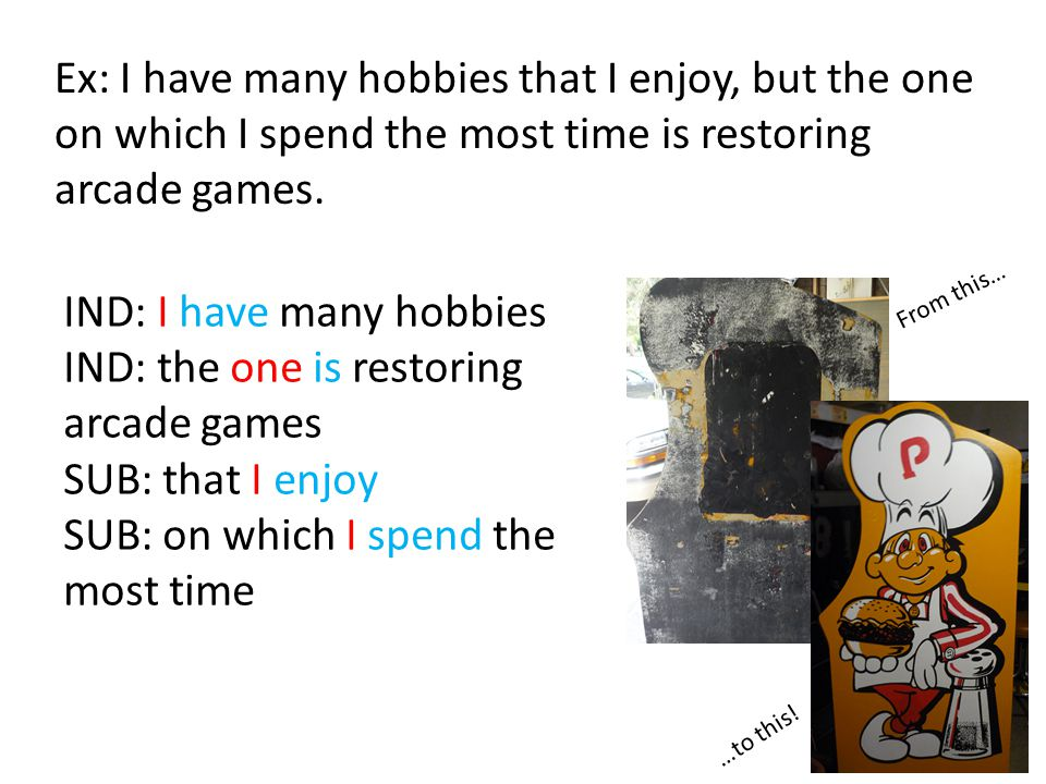 IND: I have many hobbies IND: the one is restoring arcade games