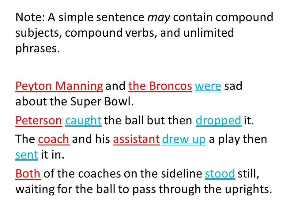 Note: A simple sentence may contain compound subjects, compound verbs, and unlimited phrases.