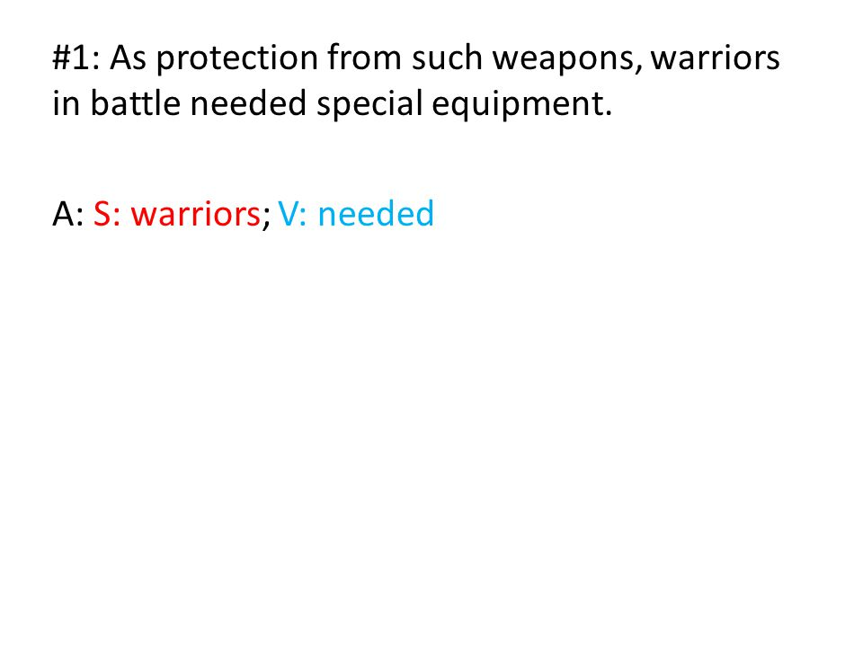 #1: As protection from such weapons, warriors in battle needed special equipment.