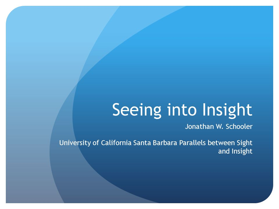Seeing into Insight Jonathan W. Schooler