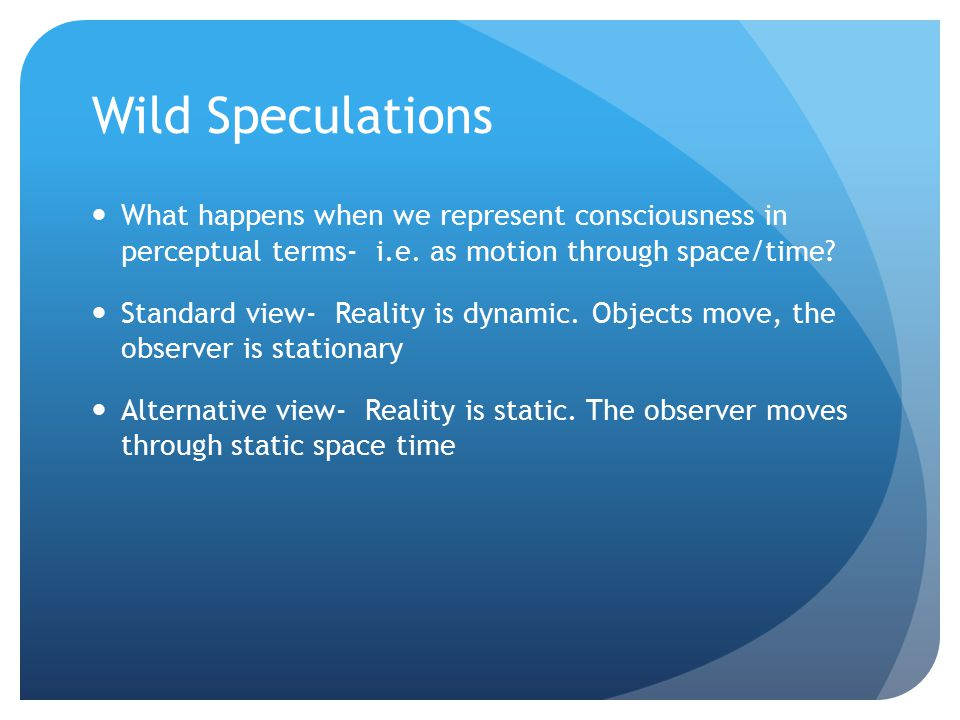 Wild Speculations What happens when we represent consciousness in perceptual terms- i.e. as motion through space/time